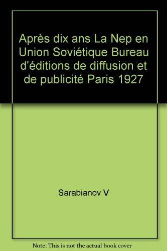 Après dix ans La Nep en Union Soviétique Bureau d'éditions de diffusion et de publicité Paris 1927