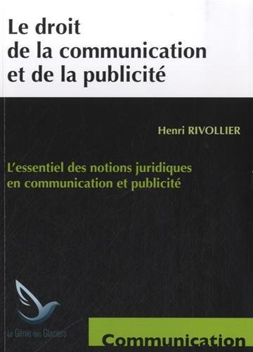 Le droit de la communication et de la publicité: L'essentiel des notions juridiques en communication et publicité. par Henri Rivollier