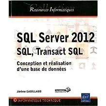 SQL Server 2012 SQL, Transact SQL - Conception et réalisation d'une base de données de Jérôme GABILLAUD ( 11 juin 2012 )