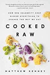 Cooked Raw: How One Celebrity Chef Risked Everything to Change the Way We Eat by Matthew Kenney (2015-07-01)