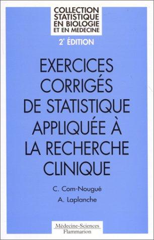 EXERCICES CORRIGES DE STATISTIQUE APPLIQUEE A LA RECHERCHE CLINIQUE. 2ème édition