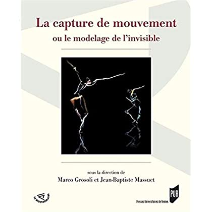 La capture de mouvement : Ou le modelage de l'invisible