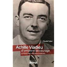 Achille Viadieu, d'ombre et de courage : Le résistant aux deux visages