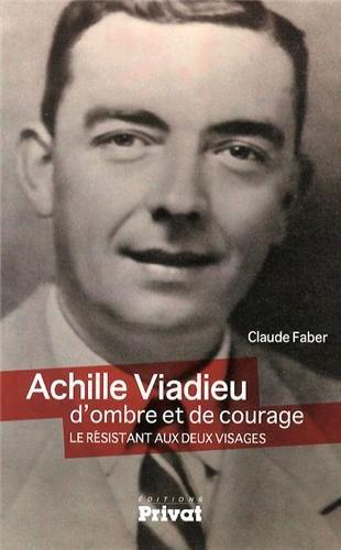 Achille Viadieu, d'ombre et de courage : Le rsistant aux deux visages