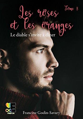 Les roses et les oranges tome 3: Le diable s'invite à dîner (Freyja)