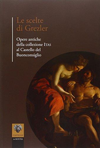 Le scelte di Grezler. Opere antiche della collezione ITAS al Catello del Buonconsiglio (Castello in mostra)