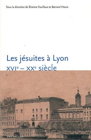 Les jésuites à Lyon : XVIe-XXe siècle