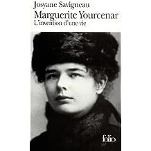 Marguerite Yourcenar : L'Invention d'une vie