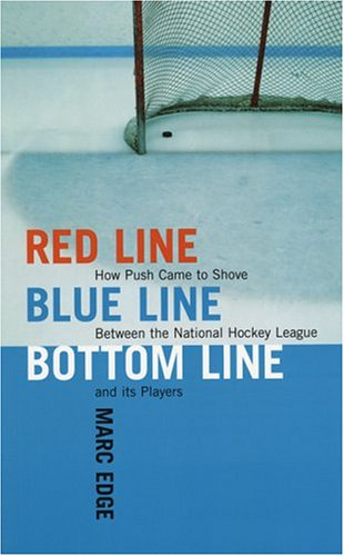 Red Line, Blue Line, Bottom Line: How Push Came To Shove Between The National Hockey League And Its Players por Marc Edge