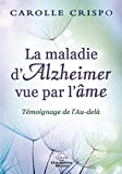 La maladie d'Alzheimer vue par l'âme: Témoignage de l'au-delà...