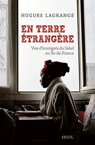 En terre étrangère. Vies d'immigrés du Sahel en Île-de-France
