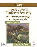Inside Java™ 2 Platform Security: Architecture, API Design, and Implementation (Java Series)