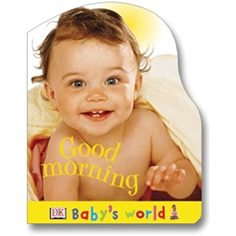 Good Morning (Baby's World Shaped Board Books)
