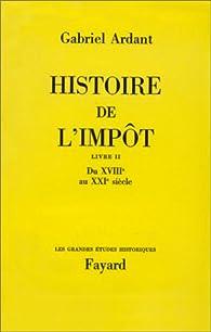 Histoire de l'impôt, tome 2. Du 18e au 19e siècle par Gabriel Ardant
