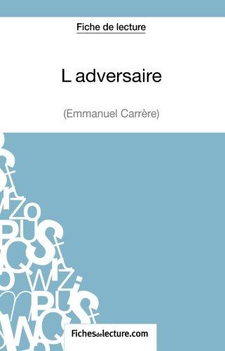 L'adversaire d'Emmanuel Carrère (Fiche de lecture): Analyse Complète De L'oeuvre par Jessica Z.