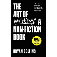 The Art of Writing a Non-Fiction Book: An Easy Guide to Researching, Creating, Editing, and Self-Publishing Your First Book (Become a Writer Today)