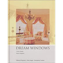 Dream Windows: An Inspriational Guide to Draperies and Soft Furnishings: Historical Perspectives - Classic Designs - Contemporary Creations