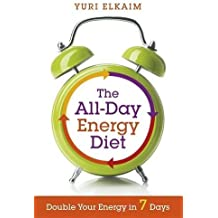 The All-Day Energy Diet: Double Your Energy in 7 Days by Yuri Elkaim (2014-09-23)