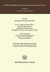 Kulturelle Jugendbildung Zwischen Programmatik und Professionalität (Forschungsberichte des Landes Nordrhein-Westfalen / Fachgruppe Geisteswissenschaften)