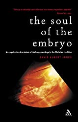 The Soul of the Embryo: An Enquiry into the Status of the Human Embryo in the Christian Tradition: Christianity and the Human Embryo