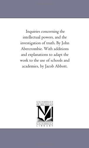 Inquiries Concerning the Intellectual Powers, and the Investigation of Truth: With Additions and Explanations to Adapt the Work to the Use of Schools and Academies