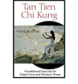 [(Tan Tien Chi Kung: Foundational Exercises for Empty Force and Perineum Power)] [Author: Mantak Chia] published on (September, 2004)