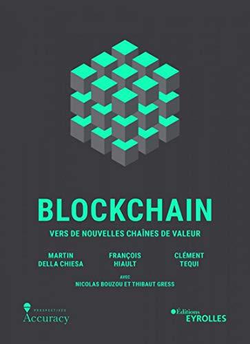 Blockchain: Vers de nouvelles chaines de valeur par  Thibaut Gress, Nicolas Bouzou, Clément Téqui, François Hiault