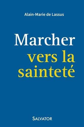 Marcher vers la sainteté par Alain-Marie De Lassus