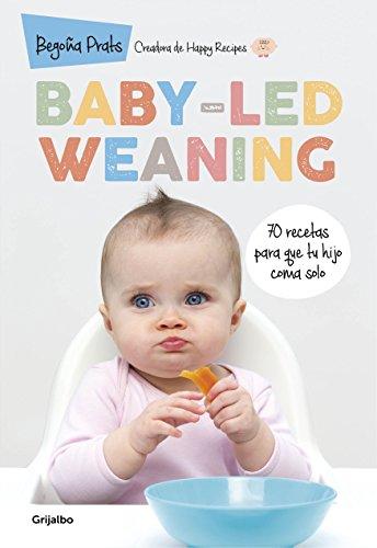 Baby-led weaning: 70 recetas para que tu hijo coma solo por Begoña Prats