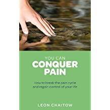 You Can Conquer Pain: Break the Pain Cycle and Regain Control of Your Life