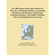 The 2009 Import and Export Market for Parts for Calculating Machines, Accounting Machines, Cash Registers, and Postage-Franking Machines, and Similar Machines with a Calculating Device in Europe
