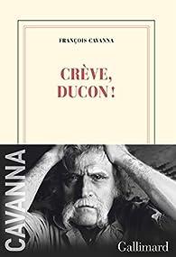 Crève, Ducon! par François Cavanna
