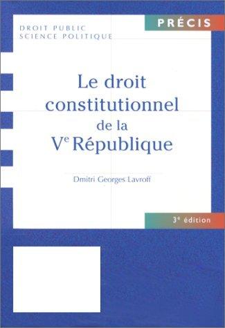 LE DROIT CONSTITUTIONNEL DE LA VEME REPUBLIQUE. 3ème édition
