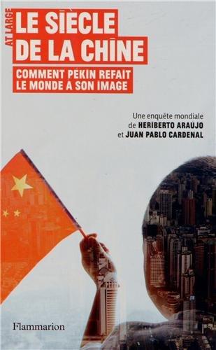 Le siècle de la Chine . Comment Pékin refait le monde à son image