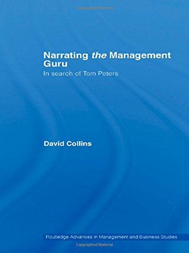 Narrating the Management Guru: In Search of Tom Peters (Routledge Advances in Management and Business Studies, Band 31)