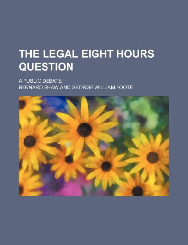 The Legal Eight Hours Question; A Public Debate