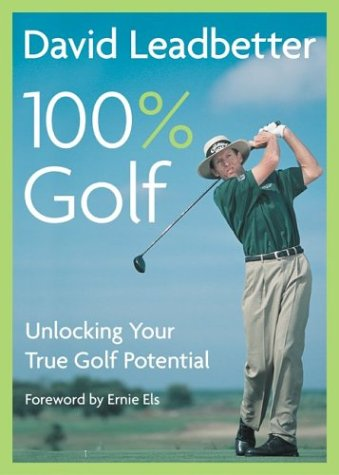 David Leadbetter 100% Golf: Unlocking Your True Golf Potential