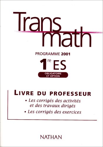 Transmath 1re ES obligatoire et option : Livre du professeur par Christian Denux, Bernard Destainville, Jean-Paul Roumilhac