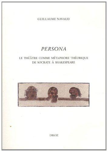Persona : Le théâtre comme métaphore théorique de Socrate à Shakespeare