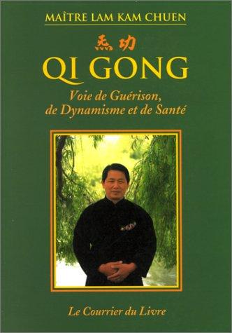 QI GONG. Voie de Guérison, de Dynamisme et de Santé par Lam Kam Chuen