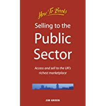 Selling to the Public Sector: Access and sell to the UK's richest market: Access and Sell to the UK's Richest Marketplace (Small Business)