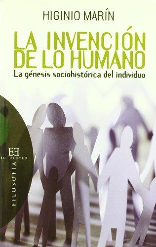 La invención de lo humano: La génesis sociohistórica del individuo (Ensayo) por Higinio Marín Pedreño