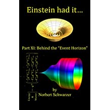 """Einstein had it...: Part XI: Behind the """"Event Horizon"""" (English Edition)"""