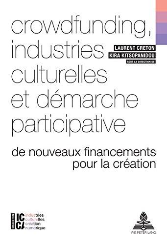 Crowdfunding, industries culturelles et démarche participative : De nouveaux financements pour la création