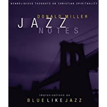 Jazz Notes: Improvisations on Blue Like Jazz by Donald Miller (2008-04-15)