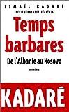 TEMPS BARBARES. : De l'Albanie au Kosovo, entretiens avec Denis Fernandez-Récatala (Archipel.Archip)