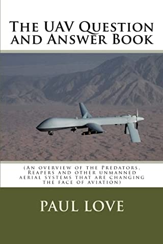 The UAV Question and Answer Book: (Predators, Reapers and the other unmanned aerial systems that are changing the face of