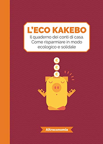 L'eco kakebo. Il quaderno dei conti di casa. Come risparmiare in modo ecologico e solidale