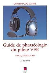 Guide de phraséologie du pilote VFR : Français / Anglais, 2e édition