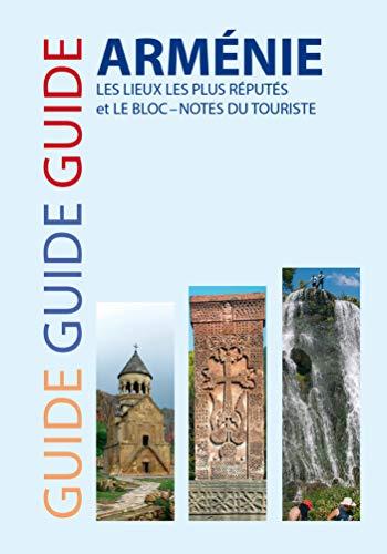 Guide Arménie : Les lieux les plus réputés et le bloc-notes du touriste par Samvel Gasparian